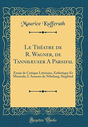Le Theatre de R. Wagner, de Tannhaeuser a Parsifal: Essais de Critique Litteraire, Esthetique Et Musicale; L'Anneau Du Nibelung, Siegfried (Classic Reprint)