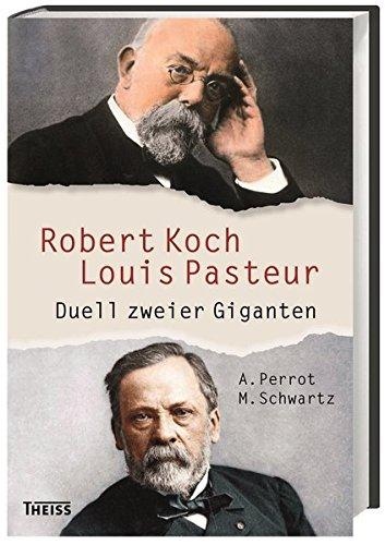 Robert Koch und Louis Pasteur: Duell zweier Giganten