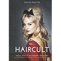 Ladies' haircult. Tagli, stili e accessori 1920-1980 per pin-up, bohemian, principesse e cattive ragazze di tutti i tempi. Ediz. illustrata