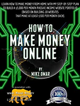 HOW TO MAKE MONEY ONLINE: Learn how to make money from home with my step-by-step plan to build a $5000 per month passive income website portfolio (of 10 ... each) (THE MAKE MONEY FROM HOME LIONS CLUB) by [Omar, Mike]
