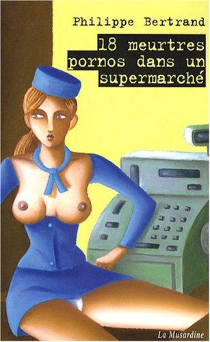18 Meurtres pornos dans un supermarché par Bertrand Philippe