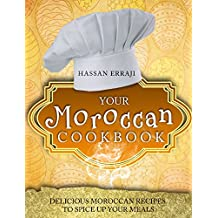 Your Moroccan Cookbook: Delicious Moroccan Recipes To Spice Up Your Meals