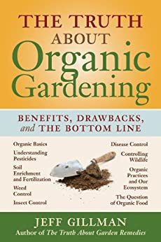 The Truth About Organic Gardening: Benefits, Drawnbacks, and the Bottom Line (English Edition) von [Gillman, Jeff]