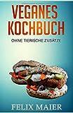 Veganes Kochbuch: Ohne tierische Zusätze