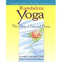 Kundalini Yoga: The Flow of Eternal Power: A Simple Guide to the Yoga of Awareness as taught by Yogi Bhajan, Ph.D.