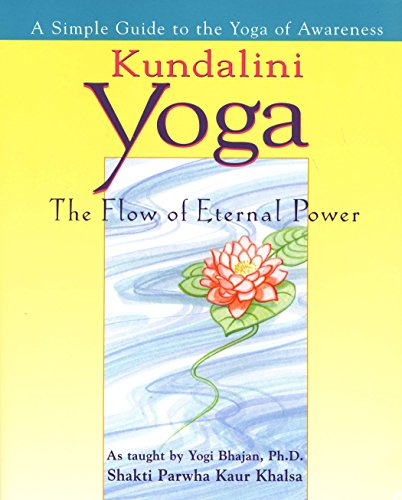 Kundalini Yoga: The Flow of Eternal Power - a Simple Guide to the Yoga of Awareness as Taught by Yogi Bhajan por Shakti Pawha Kaur Khalsa