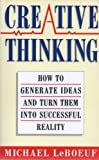 Creative Thinking: How to Generate Ideas and Turn Them into Successful Reality