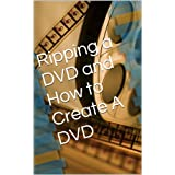 Ripping a DVD and How to Create A DVD (English Edition)