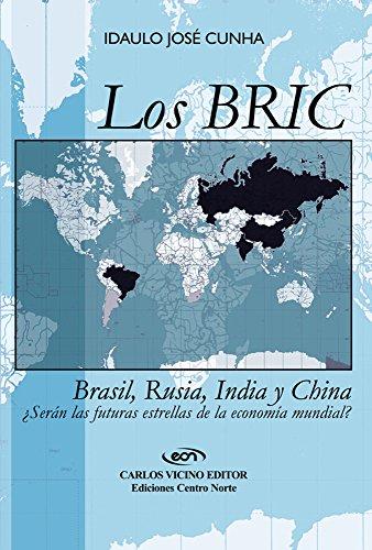 Los BRIC: Brasil, Rusia, India y China. ¿Serán las futuras estrellas de la economía mundial? por Idaulo Jose Cunha