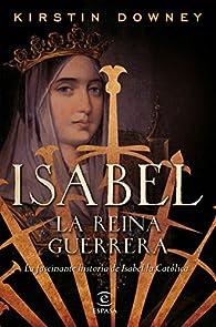 Isabel, la reina guerrera par Kirstin Downey