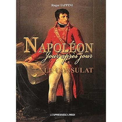 Napoléon jour après jour : Le Consulat