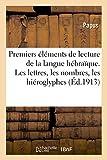 Premiers éléments de lecture de la langue hébraïque. Les lettres, les nombres, les hiéroglyphes