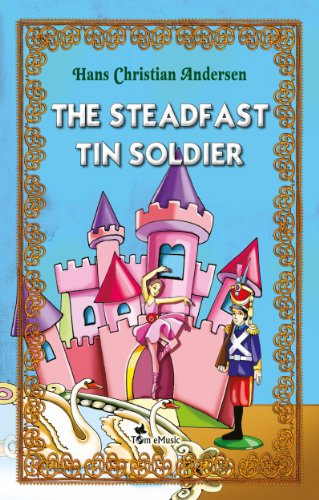 The Steadfast Tin Soldier. An Illustrated Fairy Tale by Hans Christian Andersen (Illustrated) (Translated) (Excellent for Bedtime & Young Readers) (English Edition) (Tom Emusic)