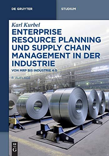 Enterprise Resource Planning und Supply Chain Management in der Industrie: Von MRP bis Industrie 4.0 (De Gruyter Studium) -