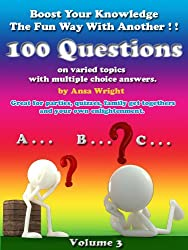 Boost your knowledge the fun way Vol 3:100 questions on varied topics with multiple choice answers, can be used for quizzes