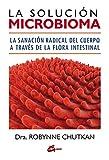 La solución microbioma. La sanación radical del cuerpo a través de la flora intestinal (Salud natural)