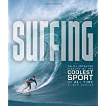 Surfing: An Illustrated History of the Coolest Sport of All Time by Marcus, Ben (2013) Paperback