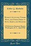 Women's Attitudes Toward Wool and Other Fibers in Suits, Skirts, and Sweaters: A Preliminary Summary Report, Washington, D. C., April 1956 (Classic Reprint)
