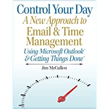 Control Your Day: A New Approach to Email Management Using Microsoft Outlook and Getting Things Done (English Edition)