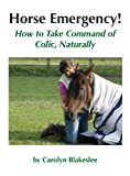 HORSE EMERGENCY! How to Take Command of Colic, Naturally