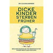 Dicke Kinder sterben früher - Gesunde Ernährung für übergewichtige Kinder macht auch schlank.: Sinnvolle Hilfe bei Adipositas