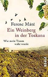 Ein Weinberg in der Toskana: Wie mein Traum wahr wurde (Ferenc Máté 1)