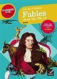 Fables, Livres VII, VIII, IX (La Fontaine): suivi d'une anthologie sur le genre de la fable