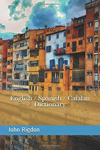 English / Spanish / Catalan Dictionary: Volume 39 (WordsRUs Bi-lingual Dictionaries) por John C. Rigdon