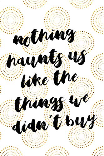 Nothing Haunts Us Like The Things We Didn´t Buy: Blank Lined Notebook Journal Diary Composition Notepad 120 Pages 6x9 Paperback ( Fashion ) White And Gold