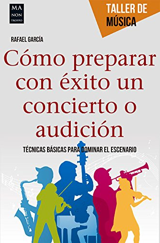 Cómo prepara con éxito un concierto o audición (Taller De Música) por Rafael García