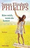 Küss mich, wenn du kannst: Roman (Die Chicago-Stars-Romane, Band 6) - Susan Elizabeth Phillips