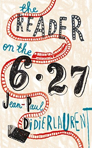 The Reader on the 6.27 by Jean-Paul Didierlaurent (June 4, 2015) Hardcover