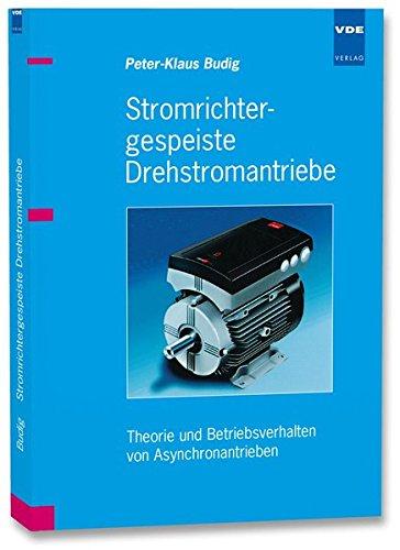 Stromrichtergespeiste Drehstromantriebe: Theorie und Betriebsverhalten von Asynchronantrieben