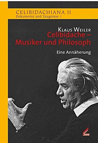 Celibidache - Musiker und Philosoph: Eine Annäherung (Celibidachiana II: Dokumente und Zeugnisse)