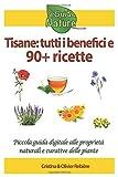 Tisane: tutti i benefici e 90+ ricette: Piccola guida digitale alle proprietà naturali e curative delle piante