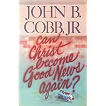 Can Christ Become Good News Again? by John B. Cobb (1991-10-02)