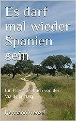 Es darf mal wieder Spanien sein: Ein Pilgertagebuch von der Vía de la Plata