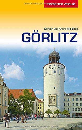 Preisvergleich Produktbild Reiseführer Görlitz: Sehenswürdigkeiten,  Kultur,  Umland,  Reiseinfos (Trescher-Reihe Reisen)