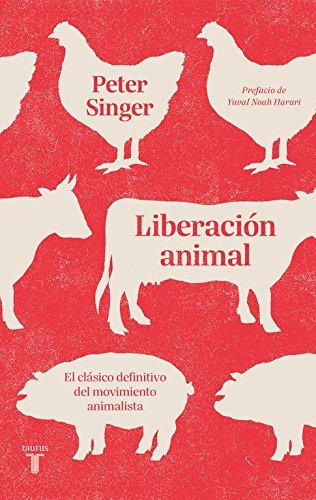 Liberación animal: El clásico definitivo del movimiento animalista (Pensamiento) por Peter Singer