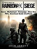 Tom Clancys Rainbow 6 Siege Game, Multiplayer, Campaign, Xbox One, PS4, Download Guide Unofficial
