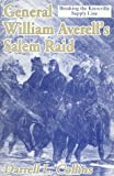 General William Averell's Salem Raid: Breaking the Knoxville Supply Line by Darrell L. Collins (1999-01-06)