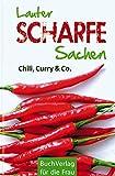 Lauter scharfe Sachen: Chili, Curry & Co (Minibibliothek)