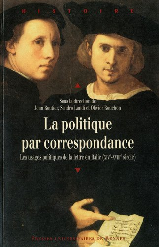 La politique par correspondance : Les usage politique de la lettre en Italie (XIVe-XVIIIe sicle)