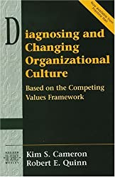 Diagnosing and Changing Organizational Culture: Based on the Competing Values Framework (Prentice Hall Organizational Development Series) by Kim S. Cameron (1999-08-23)