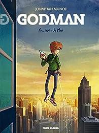 Godman, tome 1 : Au nom de Moi par Jonathan Munoz