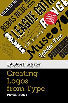 Creating Logos with Type (Intuitive Illustrator) (English Edition) par [Bone, Peter]
