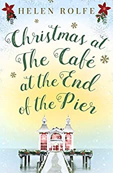 Christmas at the Café at the End of the Pier: Part Four (English Edition) de [Rolfe, Helen]