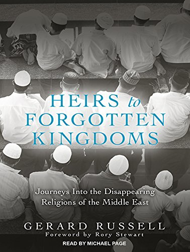 Heirs to Forgotten Kingdoms: Journeys Into the Disappearing Religions of the Middle East por Gerard Russell