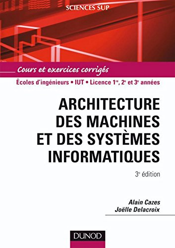 Architecture des machines et des systèmes informatiques 4ème édition par Alain Cazes