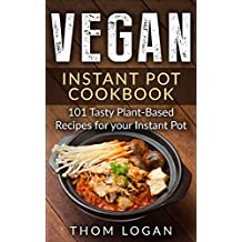 Vegan Instant Pot Cookbook: 101 Tasty Plant-Based Recipes for your Instant Pot (English Edition)